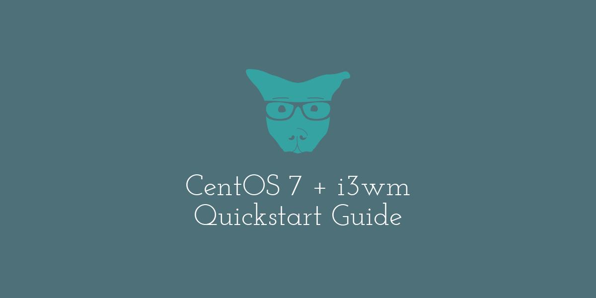 CentOS 7 + i3wm Quickstart Guide - SoBored