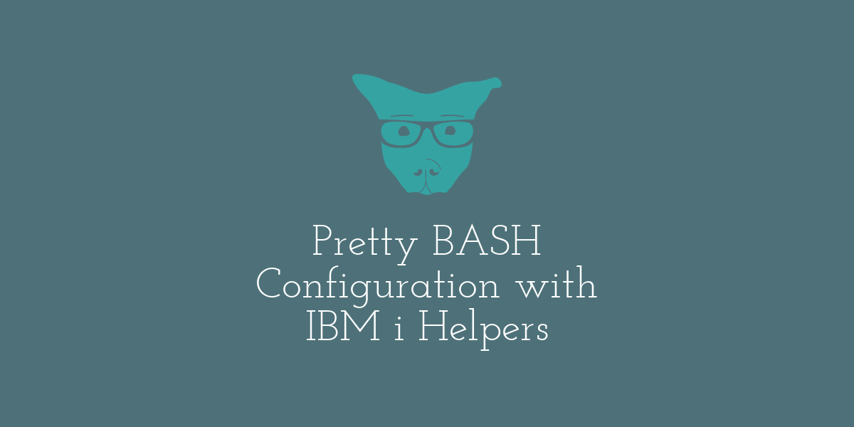 Pretty BASH Configuration with IBM i Helpers - SoBored