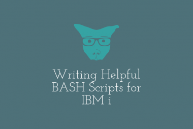 Writing Helpful BASH Scripts for IBM i