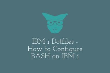 IBM i Dotfiles - How to Configure BASH on IBM i