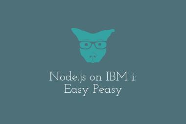 Node.js on IBM i: Easy Peasy